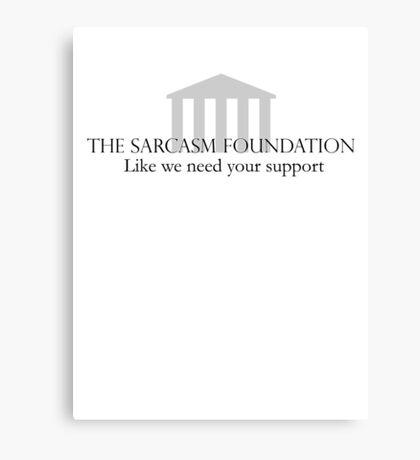 The Sarcasm Foundation Canvas Print