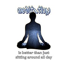 Meditation - is better than just sitting around all day Photographic Print