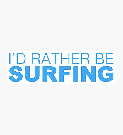 I'd rather be SURFING blue Photographic Print