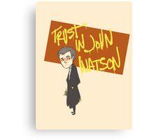 Trust in John Watson  Canvas Print