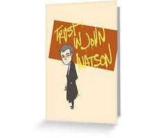 Trust in John Watson  Greeting Card