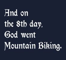 And On The 8th Day God Went Mountain Biking by Chimpocalypse