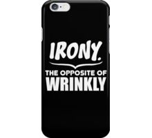 Irony The Opposite of Wrinkly iPhone Case/Skin