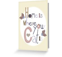 Home is where your Cat is Greeting Card