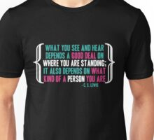 What you see and hear depends a good deal on where you are standing Unisex T-Shirt