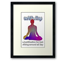 Meditation - a justification for just  sitting around all day Framed Print