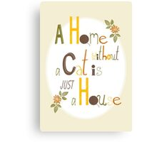 A Home without a Cat is just a House Canvas Print