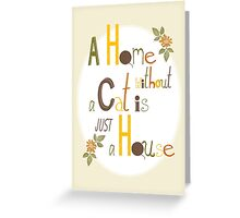 A Home without a Cat is just a House Greeting Card
