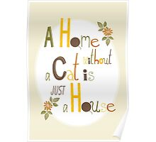 A Home without a Cat is just a House Poster