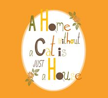 A Home without a Cat is just a House T-Shirt