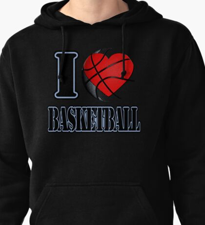 I love Basketball T-shirt Pullover Hoodie