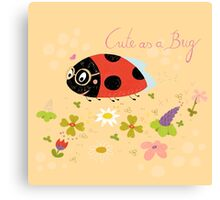 Cute As A Bug Canvas Print