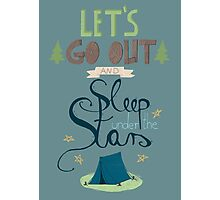 Let's Go Out and Sleep under the Stars Photographic Print