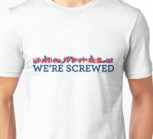 We're Screwed Unisex T-Shirt