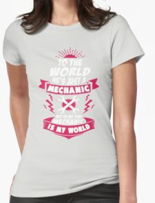 To The World He is Just a Mechanic But To Me That Mechanic Is My World T-Shirt