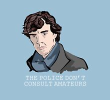 The Police Don't Consult Amateurs Unisex T-Shirt
