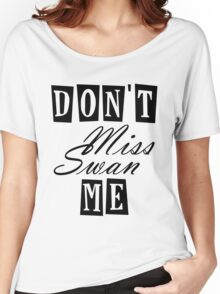 Don't Miss Swan Me Women's Relaxed Fit T-Shirt