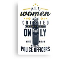 All Women are Created Equal... Metal Print