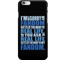 I'm not sorry my fandom gets in the way of real life. iPhone Case/Skin