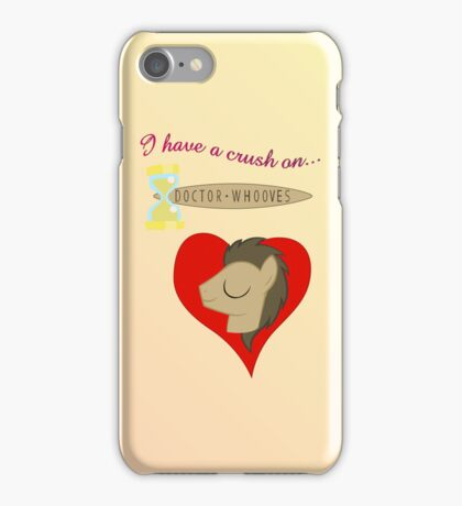 I have a crush on... Doctor Whooves - with text iPhone Case/Skin