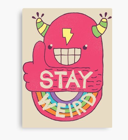 STAY WEIRD! Canvas Print