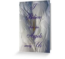 I Believe there are Angels among Us Greeting Card