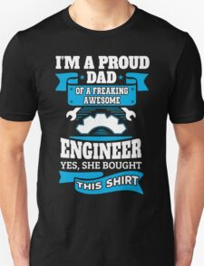 I'm a Proud Dad of a Freaking Awesome Engineer.... T-Shirt