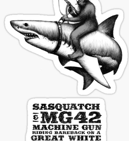 SASQUATCH, MG42 MACHINE GUN, AND A GREAT WHITE SHARK Sticker