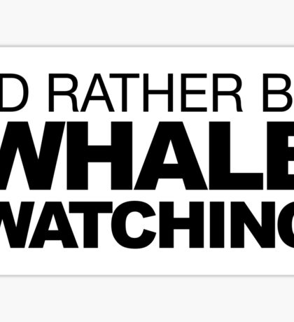 I'd rather be Whale Watching Sticker