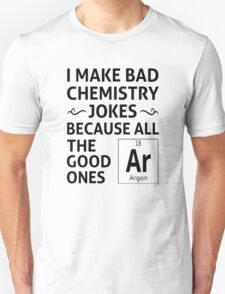 I Make Bad Chemistry Jokes Unisex T-Shirt