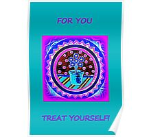 For you...treat yourself!!! Poster