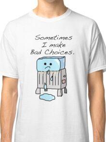 Sometimes I Make Bad Choices  Classic T-Shirt