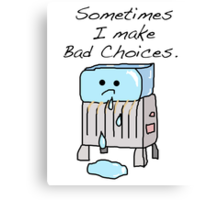 Sometimes I Make Bad Choices  Canvas Print