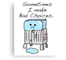 Sometimes I Make Bad Choices  Canvas Print