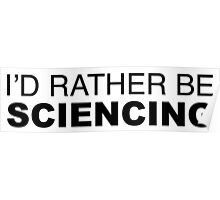 I'd rather be Sciencing Poster
