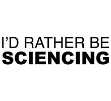 I'd rather be Sciencing Photographic Print