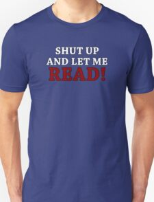 Shut Up and Let me Read Unisex T-Shirt