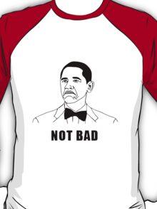 Not Bad Obama (HD) T-Shirt