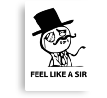 Feel Like A Sir (HD) Canvas Print