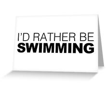 I'd rather be Swimming Greeting Card