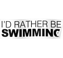 I'd rather be Swimming Poster