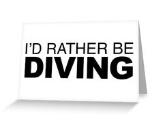 I'd rather be Diving Greeting Card