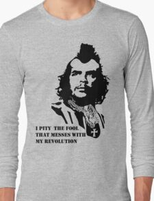 I pity the fool that messes with my revolution Long Sleeve T-Shirt