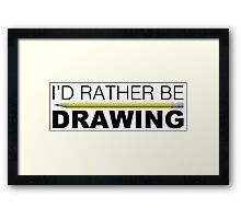 I'd rather be DRAWING pencil Framed Print