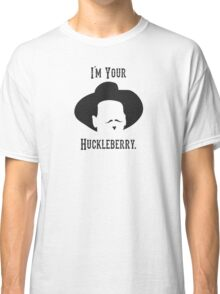 Tombstone: I'm Your Huckleberry Classic T-Shirt