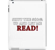 Shut the [Censored] up and let me READ iPad Case/Skin