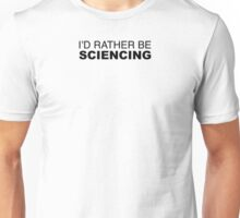 I'D RATHER BE SCIENCING Unisex T-Shirt