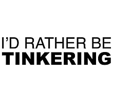 I'D RATHER BE TINKERING Photographic Print
