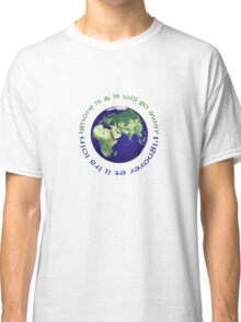 earth day 'ignore it & it will go away' Classic T-Shirt