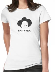 Say When. Womens Fitted T-Shirt